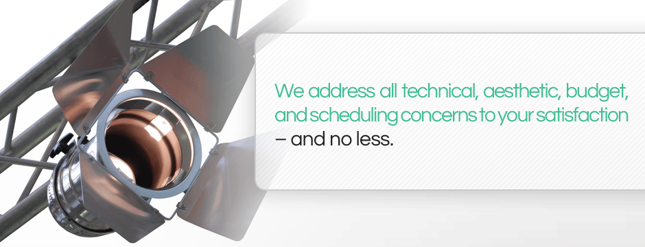 We address all technical, aesthetic, budget, and scheduling concerns to your satisfaction.